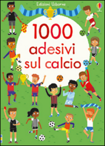 Libro 1000 adesivi sul calcio Fiona Watt , Mattia Cerato 0