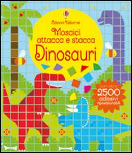 Foto Cover di Dinosauri. Mosaici attacca e stacca, Libro di Kirsteen Robson,Carly Davies, edito da Usborne Publishing 0