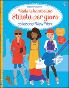Collezione New York. Vesto le bamboline. Con adesivi - Fiona Watt,Stella Baggott - copertina