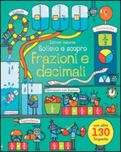 Frazioni e decimali. Sollevo e scopro. Ediz. illustrata - Rosie Dickins,Enrica Rusinà - copertina