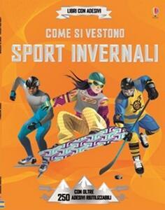 Come si vestono... sport invernali. Con adesivi. Ediz. illustrata - Jonathan Melmoth,Dusan Lakicevic - copertina