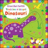 Dinosauri. Trascina e scopri. Primi libri tattili
