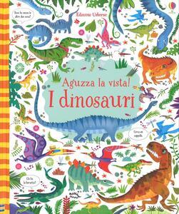 I dinosauri. Aguzza la vista! Ediz. illustrata - Kirsteen Robson - copertina