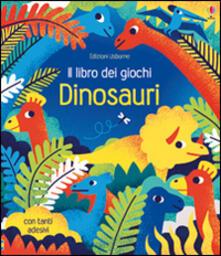 Dinosauri. Il libro dei giochi. Con adesivi. Ediz. illustrata.pdf