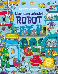 Robot. Con adesivi. Ediz. illustrata - Kirsteen Robson - copertina