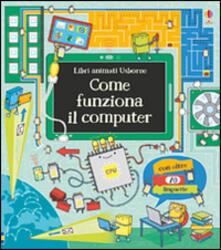 Grandtoureventi.it Come funziona il computer. Libri animati. Ediz. illustrata Image