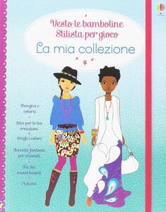 La mia collezione. Vesto le bamboline. Con adesivi. Ediz. illustrata - Fiona Watt,Stella Baggott - copertina