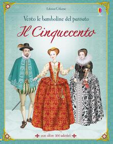 Capturtokyoedition.it Il Cinquecento. Vesto le bamboline del passato. Con adesivi. Ediz. illustrata Image