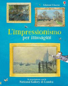 L' impressionismo per immagini. Ediz. a colori - Sarah Courtauld,Katie Davies - copertina