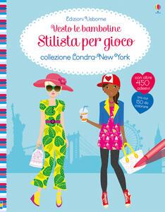 Stilista per gioco. Collezione Londra-New York. Vesto le bamboline. Ediz. a colori