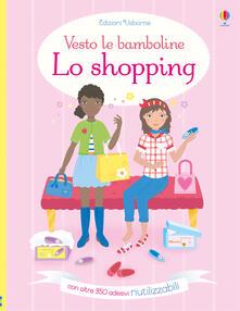 Criticalwinenotav.it Lo shopping. Vesto le bamboline. Con adesivi. Ediz. a colori Image