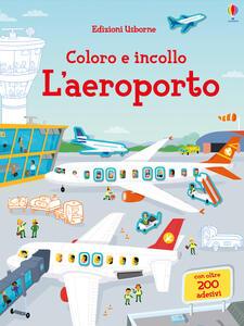 L' aeroporto. Coloro e incollo. Con adesivi. Ediz. a colori - Sam Smith,Simon Tudhope - copertina