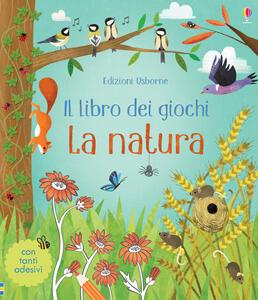 La natura. Il libro dei giochi. Con adesivi. Ediz. a colori - Rebecca Gilpin - copertina