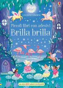 Grandtoureventi.it Brilla brilla. Piccoli libri con adesivi. Ediz. a colori Image