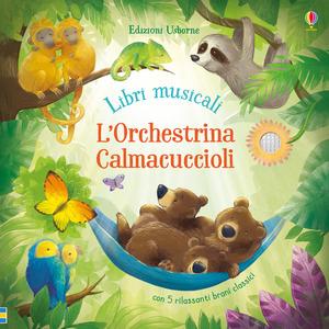 L' orchestrina calmacuccioli. Libro sonoro. Ediz. a colori