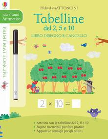 Tabelline del 2, 5, e 10 . Libro disegno e cancello. Primi mattoncini. Con gadget.pdf