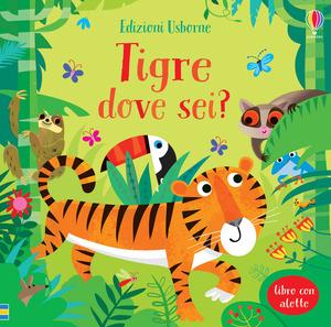 Tigre dove sei? Ediz. a colori