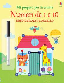 Ristorantezintonio.it Numeri da 1 a 10. Libro disegno e cancello. Mi preparo per la scuola. Ediz. a colori. Con gadget Image