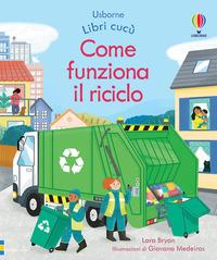 Come funziona il riciclo. Libri cucù. Ediz. a colori