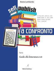 Self-publishing a confronto. I migliori servizi per pubblicare il tuo libro anche senza editore - Sonia Lombardo - ebook