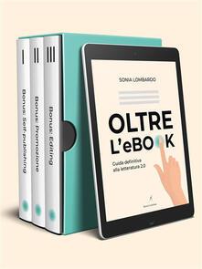 Oltre l'ebook. Guida definitiva alla letteratura 2.0 - Sonia Lombardo - ebook