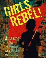 Girls Rebel! Amazing Tales of Women Who Broke the Mold