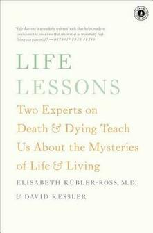 Life Lessons: Two Experts on Death & Dying Teach Us about the Mysteries of Life & Living - Elisabeth Kubler-Ross,David Kessler - cover