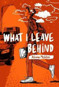 What I Leave Behind - Alison McGhee - cover