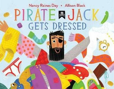 Pirate Jack Gets Dressed - Nancy Raines Day - cover