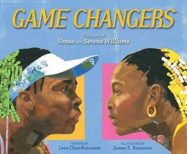 Game Changers: The Story of Venus and Serena Williams - Lesa Cline-Ransome - cover