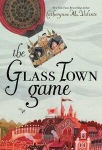 The Glass Town Game - Catherynne M Valente - cover