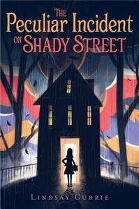 The Peculiar Incident on Shady Street - Lindsay Currie - cover
