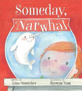 Someday, Narwhal - Lisa Mantchev - cover