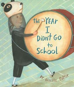 The Year I Didn't Go to School - Giselle Potter - cover