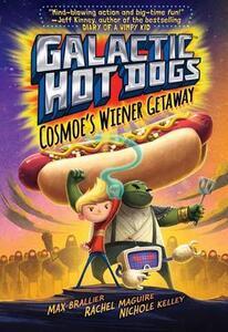 Galactic Hot Dogs: Cosmoe's Wiener Getaway - Max Brallier - cover