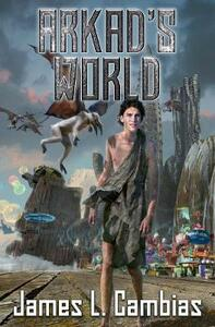 Arkad's World - James Cambias - cover