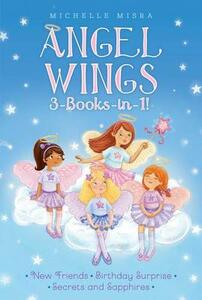 Angel Wings 3-Books-In-1!: New Friends; Birthday Surprise; Secrets and Sapphires - Michelle Misra - cover