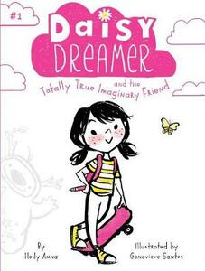 Daisy Dreamer and the Totally True Imaginary Friend - Holly Anna - cover