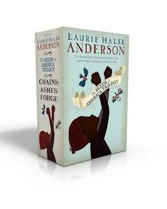 The Seeds of America Trilogy: Chains; Forge; Ashes - Laurie Halse Anderson - cover