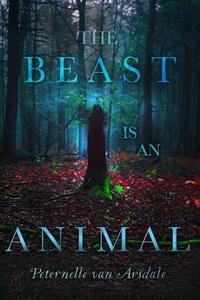 The Beast Is an Animal - Peternelle van Arsdale - cover