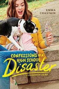 Confessions of a High School Disaster: Freshman Year - Emma Chastain - cover