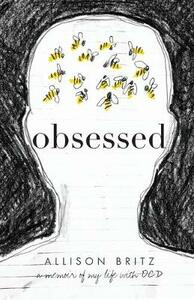 Obsessed: A Memoir of My Life with OCD - Allison Britz - cover