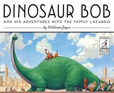Dinosaur Bob and His Adventures with the Family Lazardo - William Joyce - cover