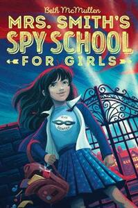 Mrs. Smith's Spy School for Girls - Beth McMullen - cover