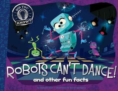 Robots Can't Dance!: And Other Fun Facts - Hannah Eliot - cover