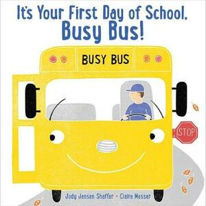 It's Your First Day of School, Busy Bus! - Jody Jensen Shaffer - cover