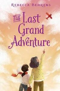 The Last Grand Adventure - Rebecca Behrens - cover