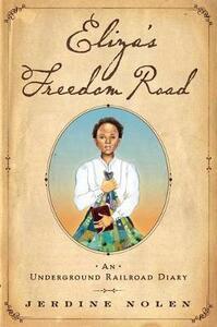Eliza's Freedom Road: An Underground Railroad Diary - Jerdine Nolen - cover