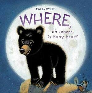 Where, Oh Where, Is Baby Bear? - Ashley Wolff - cover