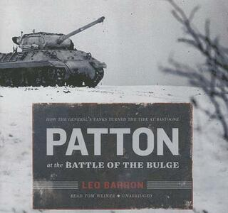 Patton at the Battle of the Bulge How the General's Tanks Turned the Tide at Bastogne - Leo Barron - cover